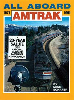 All Aboard Amtrak: 1971-1991